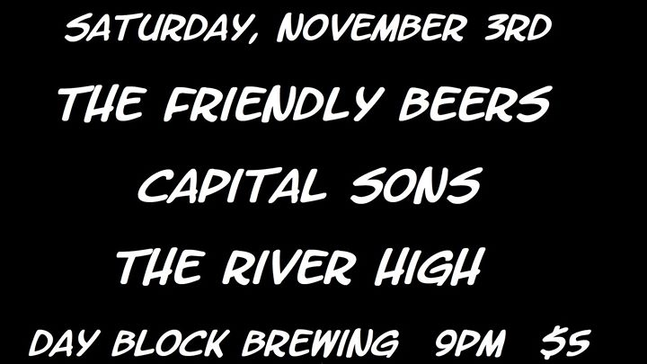 The Friendly Beers//Capital Sons//The River High