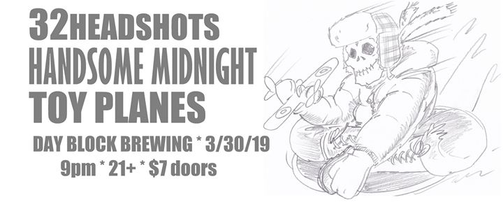 32Headshots, Handsome Midnight, Toy Planes at Day Block Brewing