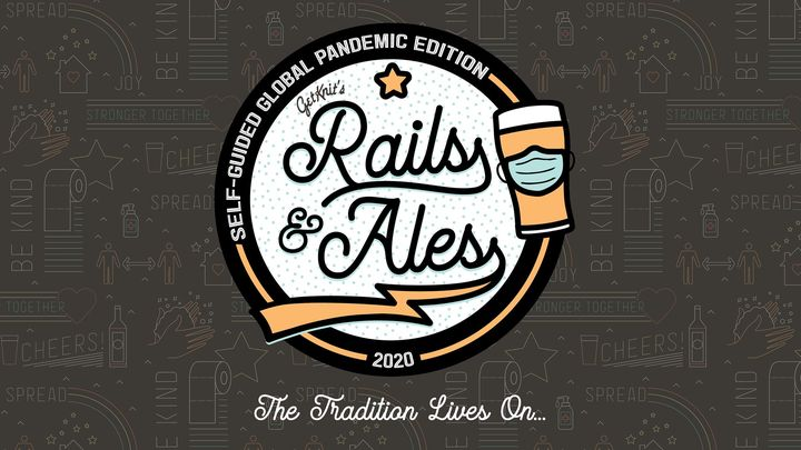 7th Annual Rails & Ales: Self-Guided Global Pandemic Edition
